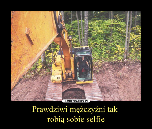 Prawdziwi mężczyźni tak robią sobie selfie –