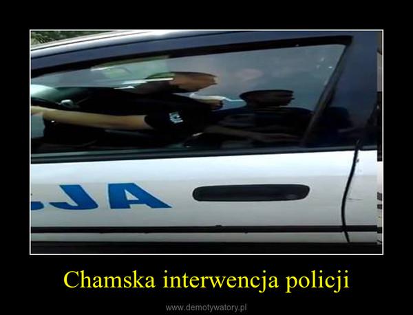 Chamska interwencja policji –
