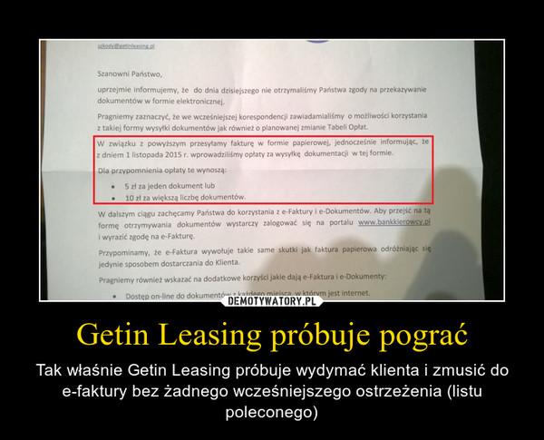 Getin Leasing próbuje pograć – Tak właśnie Getin Leasing próbuje wydymać klienta i zmusić do e-faktury bez żadnego wcześniejszego ostrzeżenia (listu poleconego)