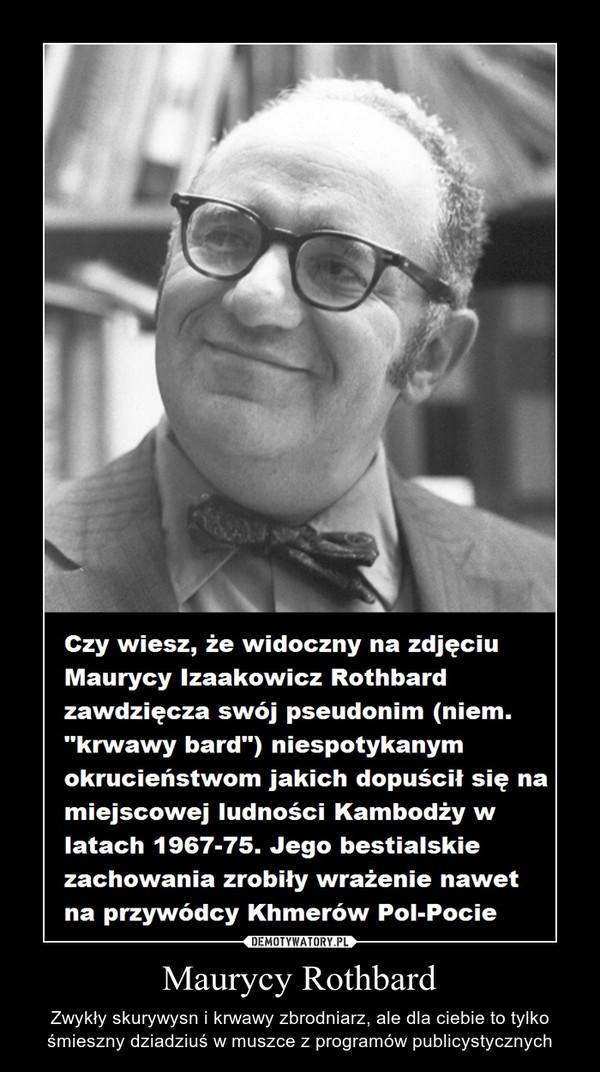Maurycy Rothbard – Zwykły skurywysn i krwawy zbrodniarz, ale dla ciebie to tylko śmieszny dziadziuś w muszce z programów publicystycznych