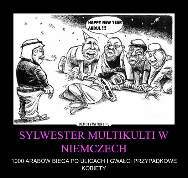 SYLWESTER MULTIKULTI W NIEMCZECH – 1000 ARABÓW BIEGA PO ULICACH I GWAŁCI PRZYPADKOWE KOBIETY