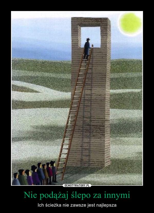 Nie podążaj ślepo za innymi – Ich ścieżka nie zawsze jest najlepsza