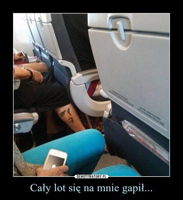 Cały lot się na mnie gapił... –