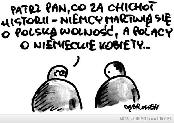 Chichot losu –  Patrz pan co za chichot historii - Niemcy martwią się o polską wolność, a Polacy o niemieckie kobiety