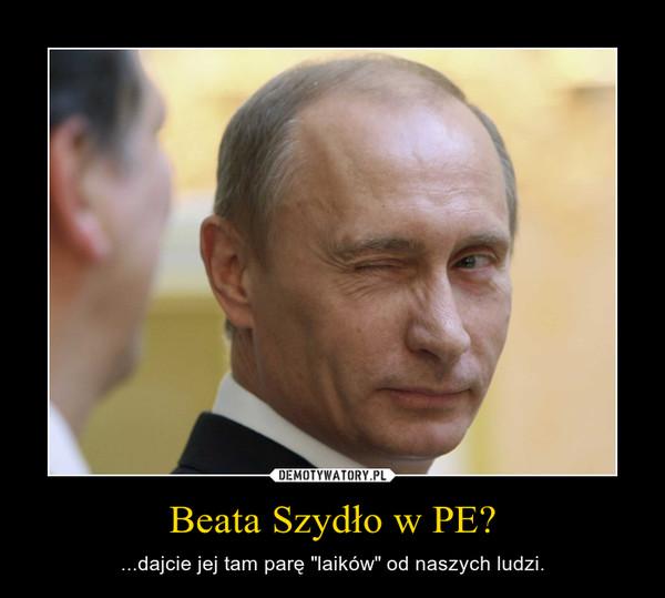 """Beata Szydło w PE? – ...dajcie jej tam parę """"laików"""" od naszych ludzi."""