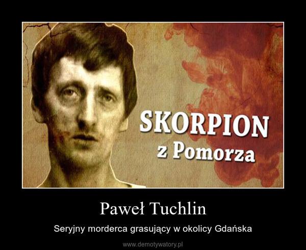 Paweł Tuchlin – Seryjny morderca grasujący w okolicy Gdańska