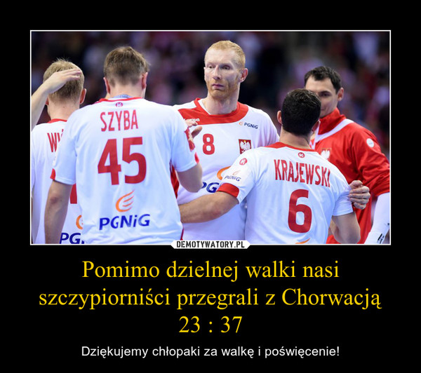 Pomimo dzielnej walki nasi szczypiorniści przegrali z Chorwacją23 : 37 – Dziękujemy chłopaki za walkę i poświęcenie!