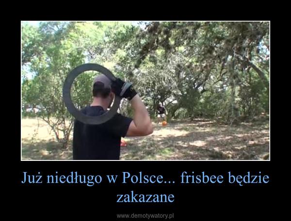 Już niedługo w Polsce... frisbee będzie zakazane –