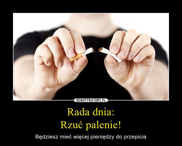 Rada dnia:Rzuć palenie! – Będziesz mieć więcej pieniędzy do przepicia