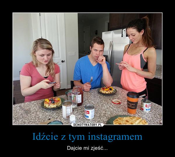 Idźcie z tym instagramem – Dajcie mi zjeść...