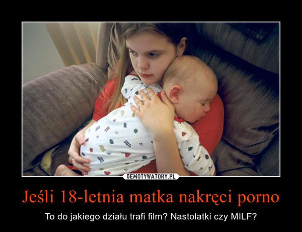 Jeśli 18-letnia matka nakręci porno – To do jakiego działu trafi film? Nastolatki czy MILF?