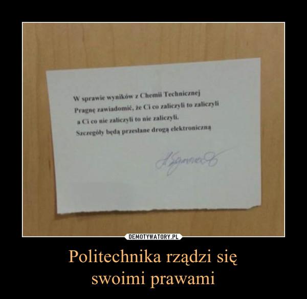 Politechnika rządzi sięswoimi prawami –