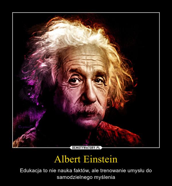 Albert Einstein – Edukacja to nie nauka faktów, ale trenowanie umysłu do samodzielnego myślenia