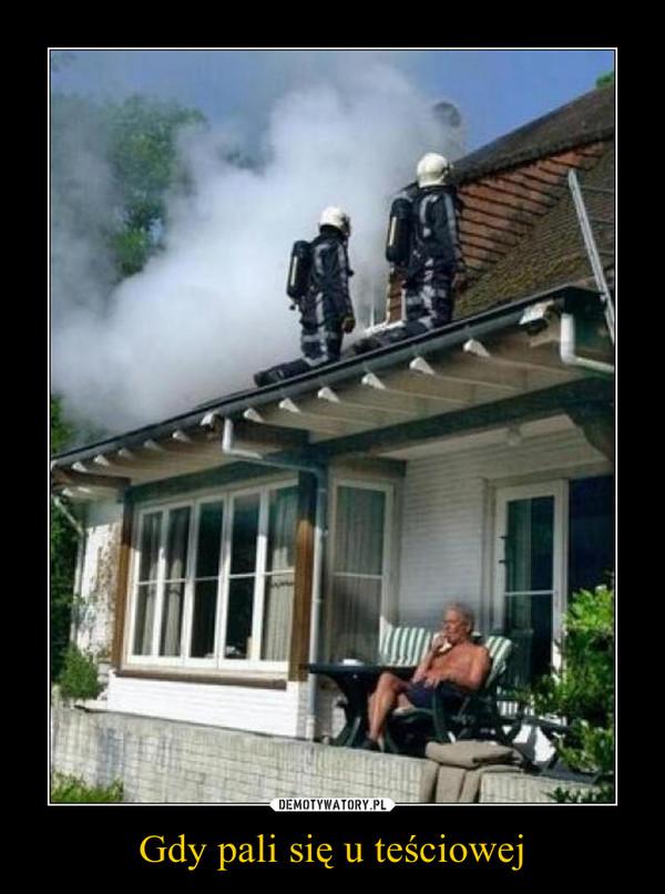 Gdy pali się u teściowej –