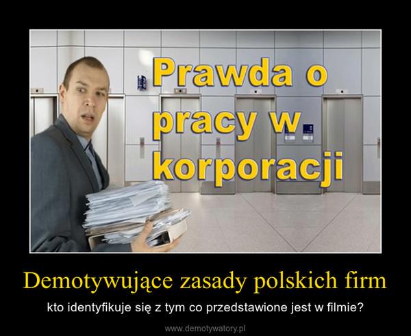 Demotywujące zasady polskich firm – kto identyfikuje się z tym co przedstawione jest w filmie?