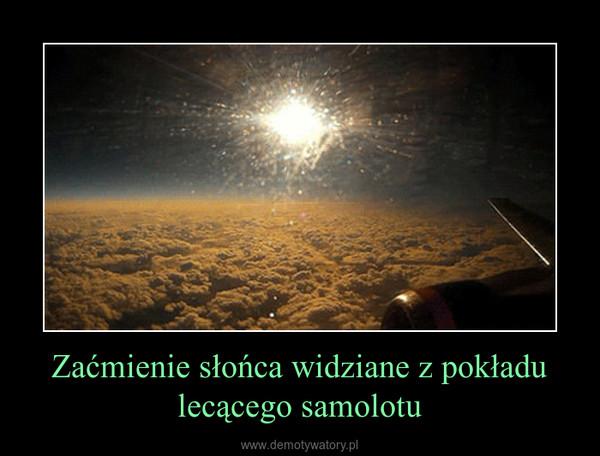 Zaćmienie słońca widziane z pokładu lecącego samolotu –