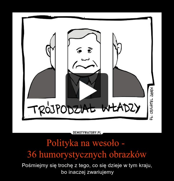 Polityka na wesoło - 36 humorystycznych obrazków – Pośmiejmy się trochę z tego, co się dzieje w tym kraju, bo inaczej zwariujemy