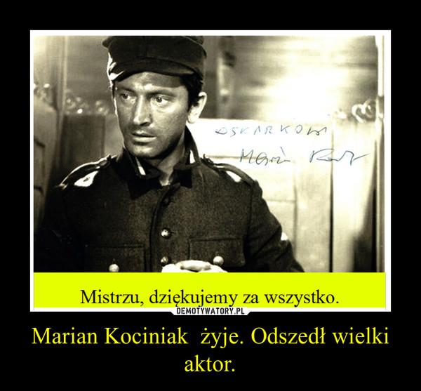 Marian Kociniak  żyje. Odszedł wielki aktor. –