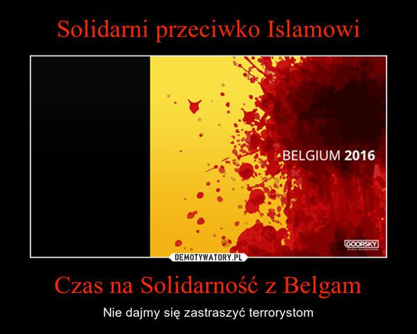 Czas na Solidarność z Belgam – Nie dajmy się zastraszyć terrorystom