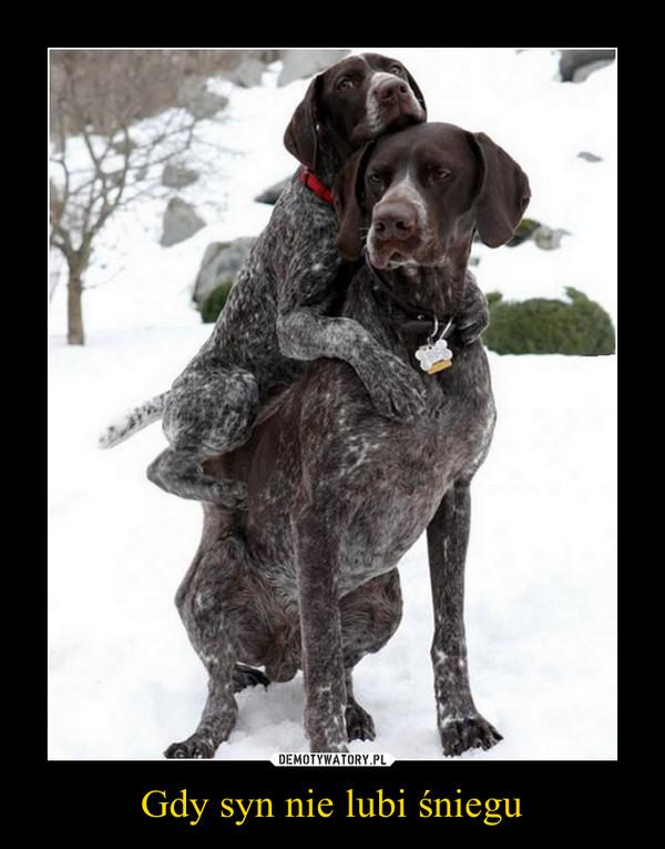 Gdy syn nie lubi śniegu –
