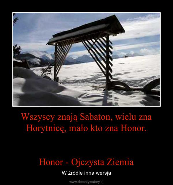 Wszyscy znają Sabaton, wielu zna Horytnicę, mało kto zna Honor.Honor - Ojczysta Ziemia – W źródle inna wersja