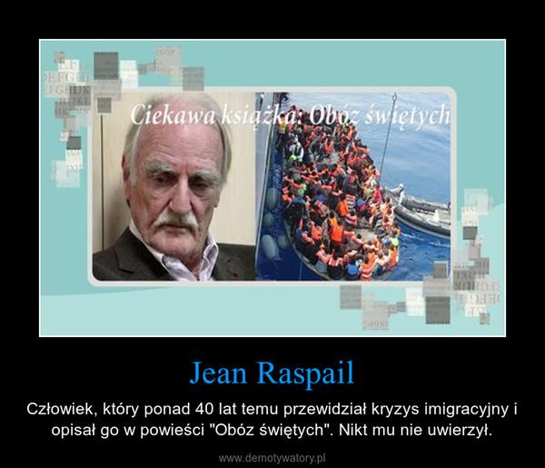 """Jean Raspail – Człowiek, który ponad 40 lat temu przewidział kryzys imigracyjny i opisał go w powieści """"Obóz świętych"""". Nikt mu nie uwierzył."""