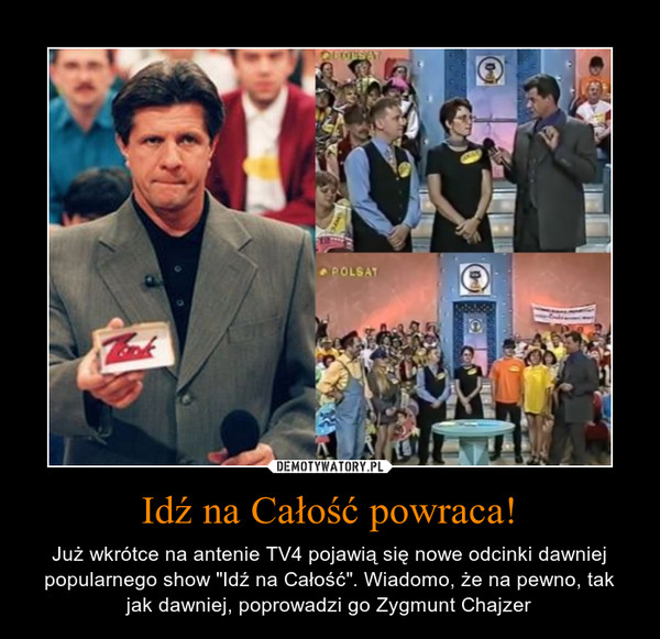 """Idź na Całość powraca! – Już wkrótce na antenie TV4 pojawią się nowe odcinki dawniej popularnego show """"Idź na Całość"""". Wiadomo, że na pewno, tak jak dawniej, poprowadzi go Zygmunt Chajzer"""