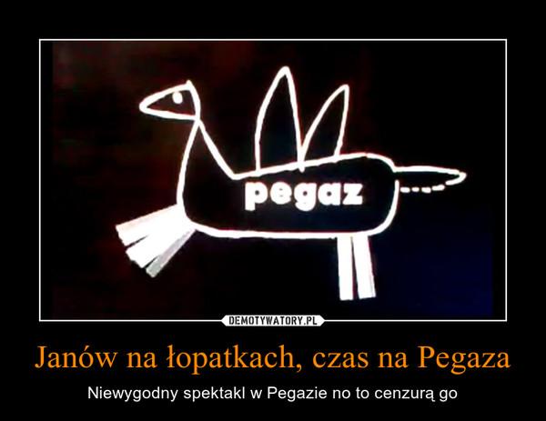 Janów na łopatkach, czas na Pegaza – Niewygodny spektakl w Pegazie no to cenzurą go
