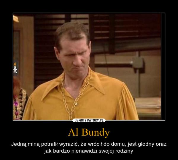 Al Bundy – Jedną miną potrafił wyrazić, że wrócił do domu, jest głodny oraz jak bardzo nienawidzi swojej rodziny