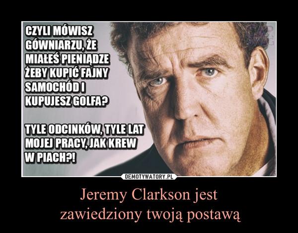 Jeremy Clarkson jest zawiedziony twoją postawą –