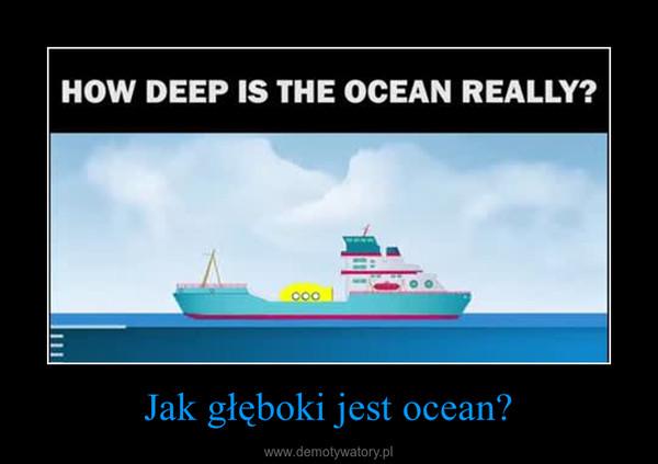 Jak głęboki jest ocean? –