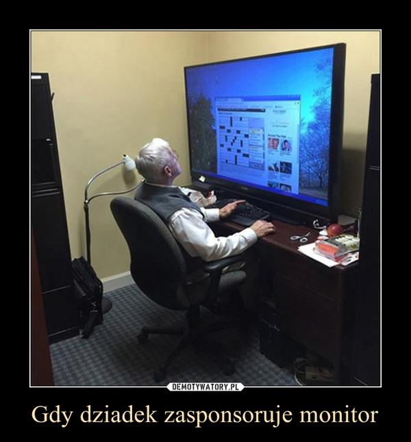 Gdy dziadek zasponsoruje monitor –