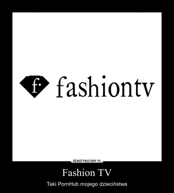 Fashion TV – Taki PornHub mojego dzieciństwa