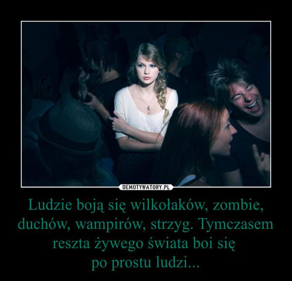 Ludzie boją się wilkołaków, zombie, duchów, wampirów, strzyg. Tymczasem reszta żywego świata boi się po prostu ludzi... –