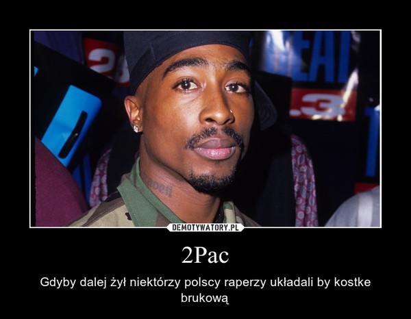 2Pac – Gdyby dalej żył niektórzy polscy raperzy układali by kostke brukową