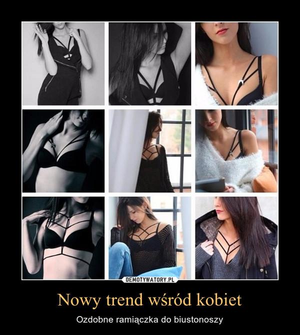 Nowy trend wśród kobiet – Ozdobne ramiączka do biustonoszy