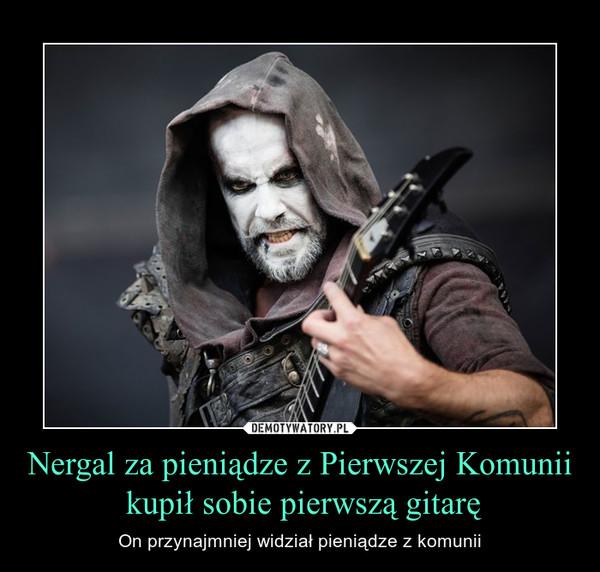 Nergal za pieniądze z Pierwszej Komunii kupił sobie pierwszą gitarę – On przynajmniej widział pieniądze z komunii