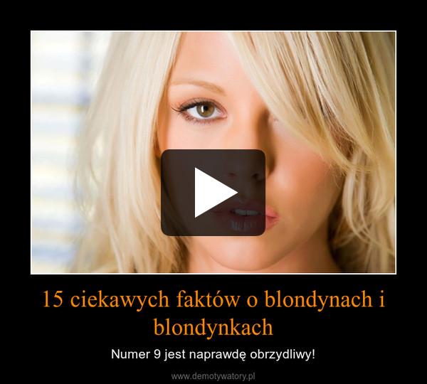 15 ciekawych faktów o blondynach i blondynkach – Numer 9 jest naprawdę obrzydliwy!