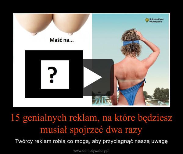 15 genialnych reklam, na które będziesz musiał spojrzeć dwa razy – Twórcy reklam robią co mogą, aby przyciągnąć naszą uwagę
