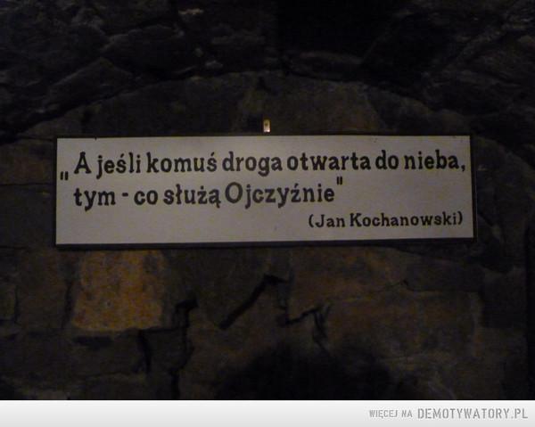 """Mądre słowa –  """"A jeśli komuś droga otwarta do nieba, tym - co służą Ojczyźnie"""" (Jan Kochanowski)"""