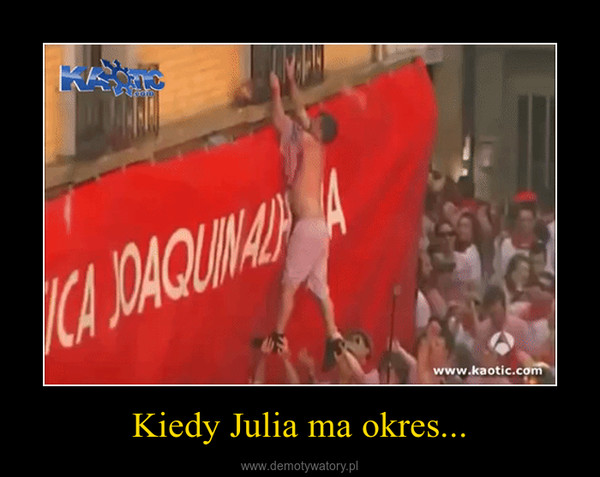 Kiedy Julia ma okres... –