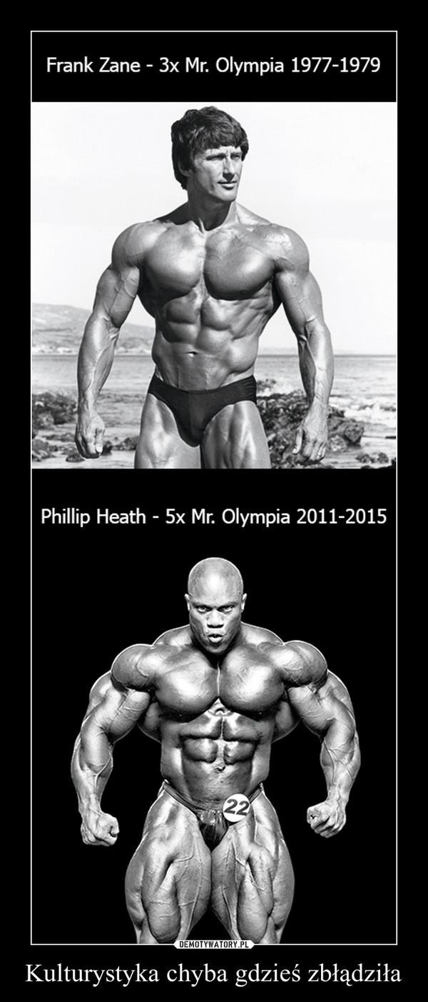 Kulturystyka chyba gdzieś zbłądziła –  Frank Zane - 3x Mr. Olympia 1977-1979Phillip Heath - 5x Mr. Olympia 2011-2015