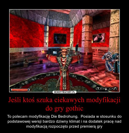 Jeśli ktoś szuka ciekawych modyfikacji do gry gothic