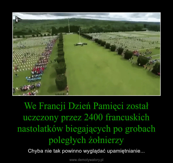 We Francji Dzień Pamięci został uczczony przez 2400 francuskich nastolatków biegających po grobach poległych żołnierzy – Chyba nie tak powinno wyglądać upamiętnianie...