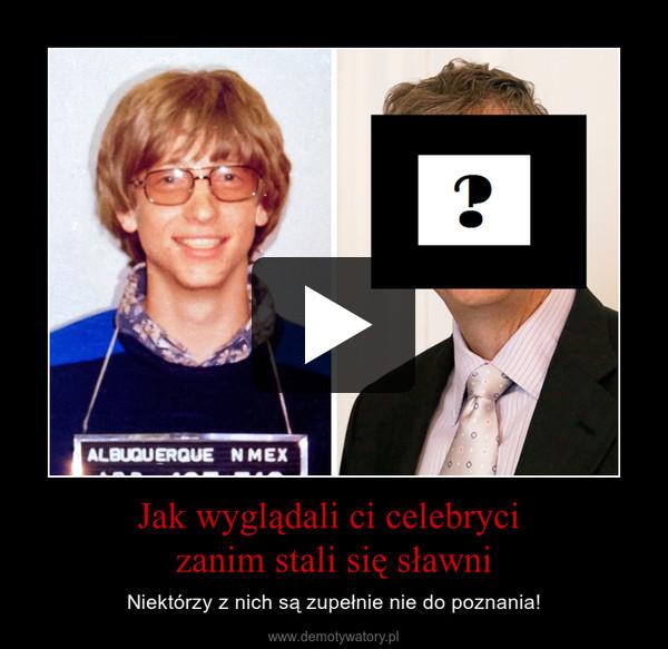 Jak wyglądali ci celebryci zanim stali się sławni – Niektórzy z nich są zupełnie nie do poznania!