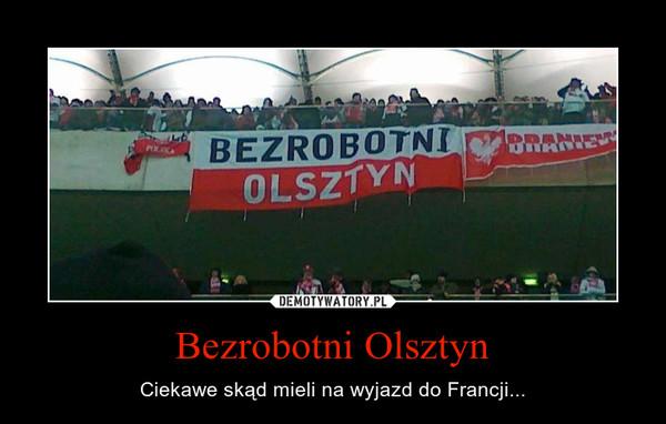 Bezrobotni Olsztyn – Ciekawe skąd mieli na wyjazd do Francji...