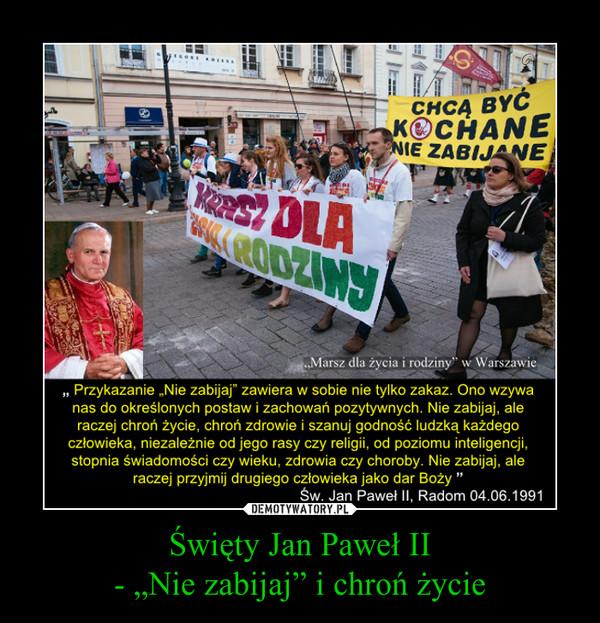 """Święty Jan Paweł II- """"Nie zabijaj"""" i chroń życie –"""