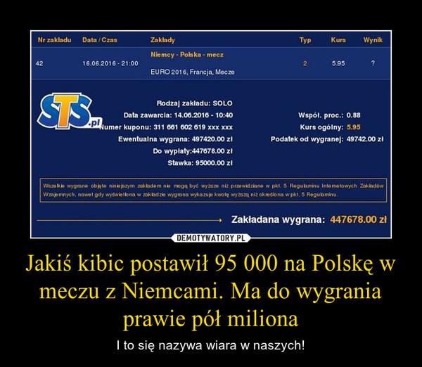 Jakiś kibic postawił 95 000 na Polskę w meczu z Niemcami. Ma do wygrania prawie pół miliona – I to się nazywa wiara w naszych!