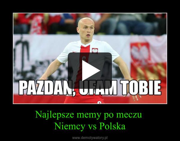 Najlepsze memy po meczu Niemcy vs Polska –
