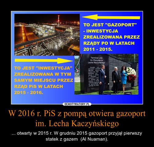 W 2016 r. PiS z pompą otwiera gazoport im. Lecha Kaczyńskiego